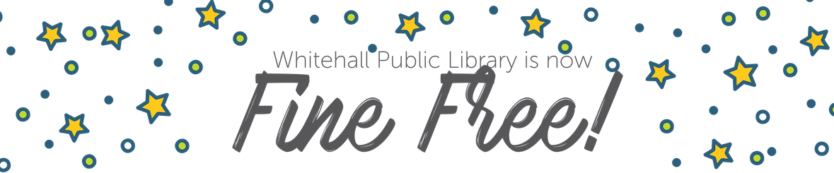 Whitehall Public Library is now Fine Free