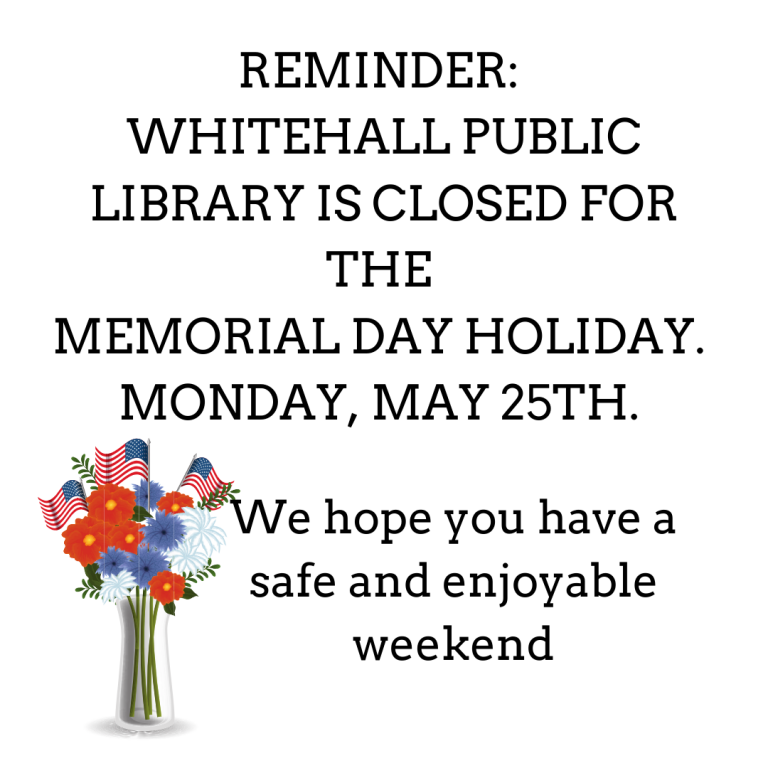 Reminder Whitehall Public Library is Closed for the Memorial Day holiday. We hope you have a safe and enjoyable weekend.